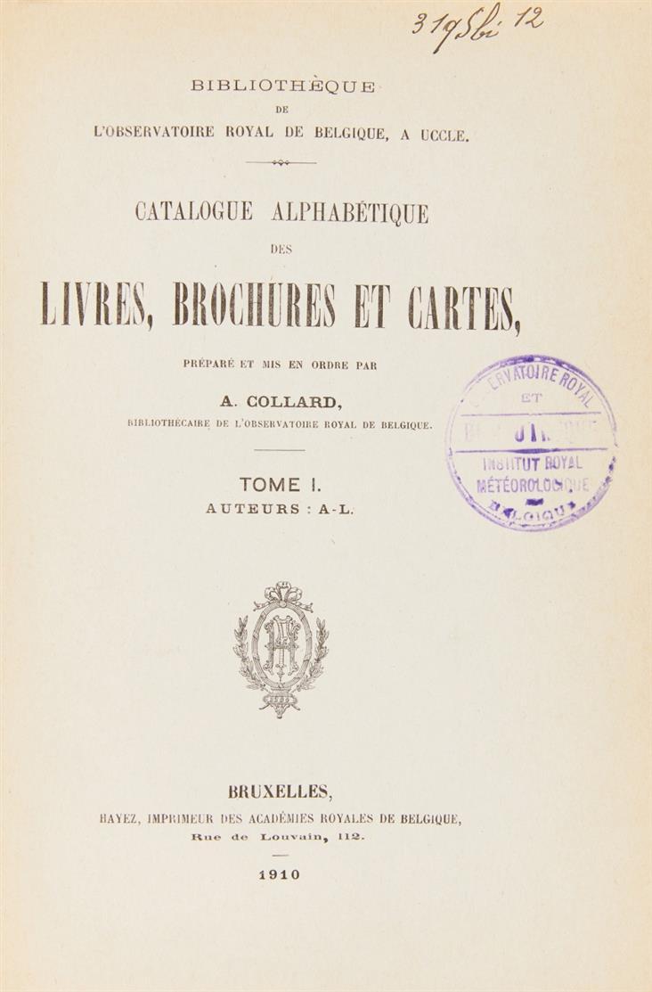 A. Collard, Catalogue alphabétique des livres .... 5 Tle. in 4 Bden. Brüssel 1910-36.