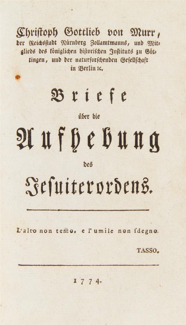 C. G. von Murr, Briefe über die Aufhebung des Jesuitenordens. 3 Tle. in 1 Bd. (= 28 Briefe). o. O. 1774.