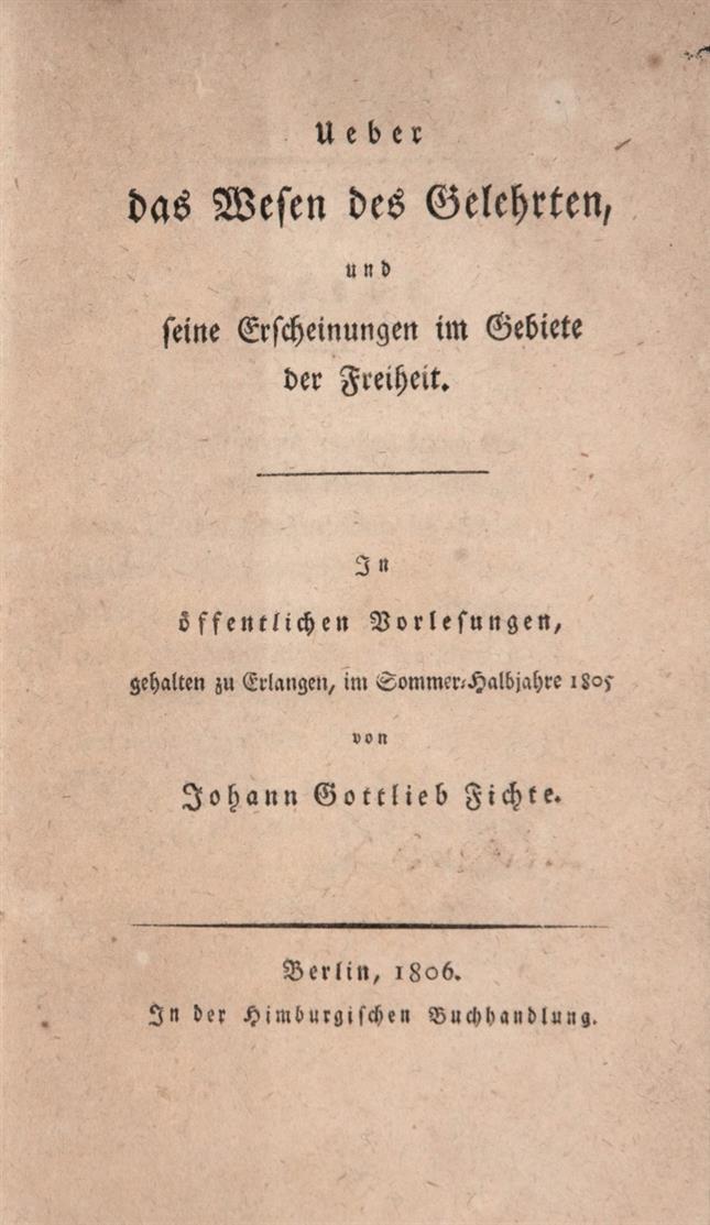 J. G. Fichte, Ueber das Wesen des Gelehrten, und seine Erscheinungen im Gebiete der Freiheit. Berlin 1806.