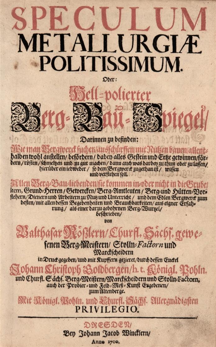 B. Rößler, Speculum metallurgiae ... Hell-polieter Berg-Bau-Spiegel. Hrsg. v.J. C. Goldberg. Dresden 1700 + angebundenes Werk.
